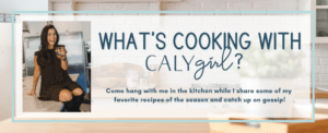 Introducing: What's Cooking with CALYgirl?