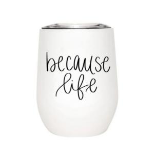Because Life Wine Tumbler